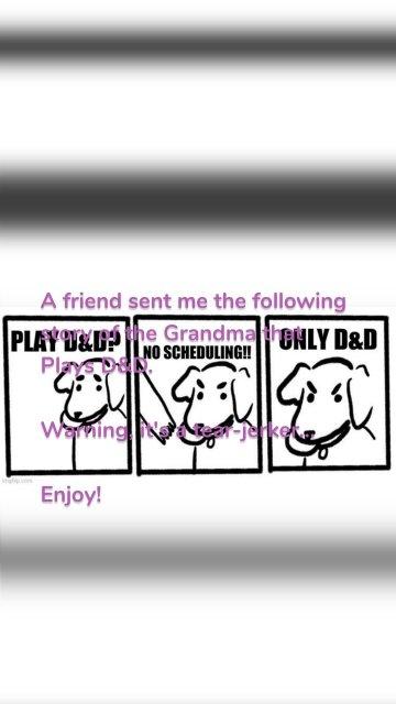 A friend sent me the following story of the Grandma that Plays D&D. Warning, it's a tear-jerker... Enjoy!